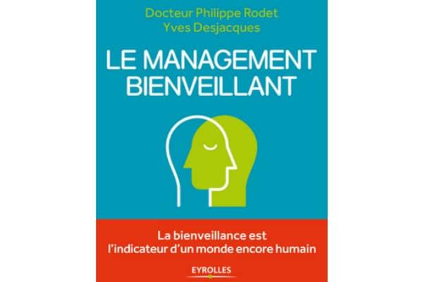 Le management bienveillant, Philippe Rodet, Yves Desjacques